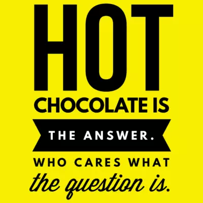 Hot chocolate is the answer