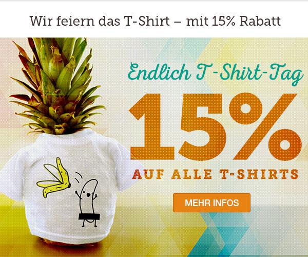 Wir feiern das T-Shirt – mit                                                           15% Rabatt